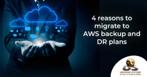 4 reasons to migrate to AWS backup and DR plans