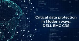 Critical Data Protection in Modern Ways: DELL EMC CRS